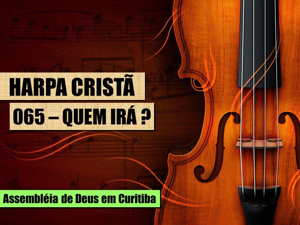 HARPA CRISTÃ 065 – QUEM IRÁ ? Assembléia de Deus em Curitiba