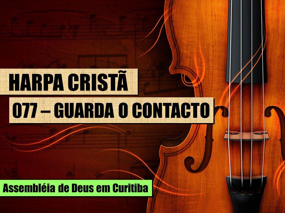 HARPA CRISTÃ 077 – GUARDA O CONTACTO Assembléia de Deus em Curitiba