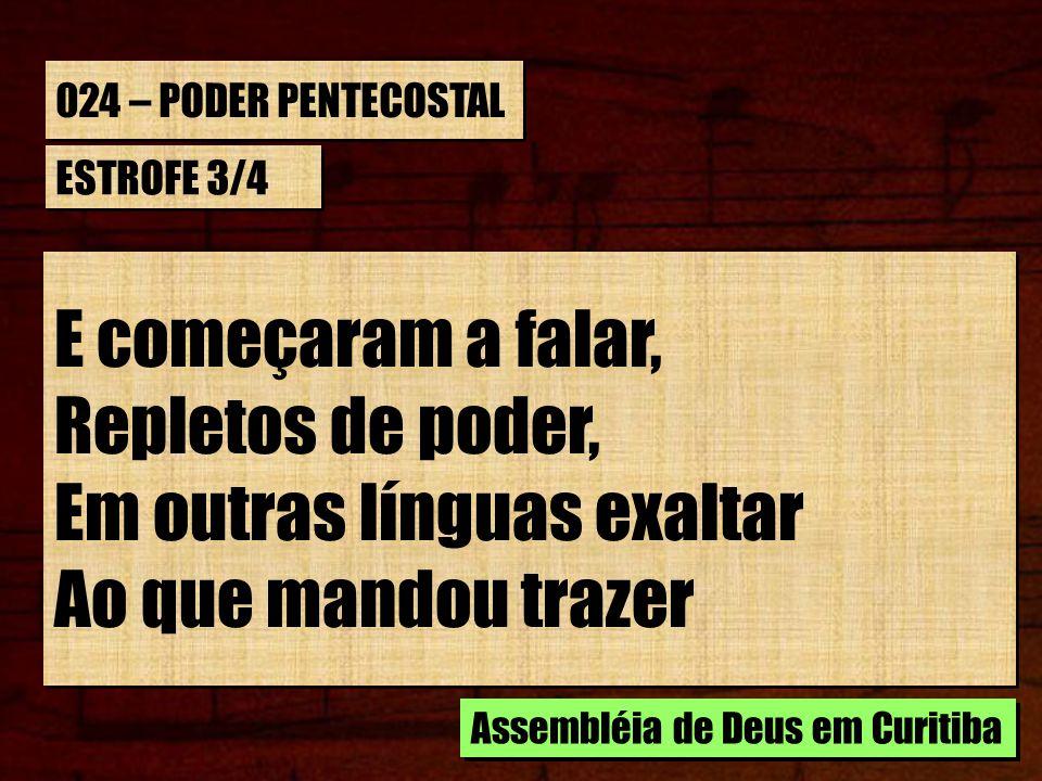 024 – PODER PENTECOSTAL ESTROFE 3/4 Os ricos dons do Seu amor E o poder consolador.