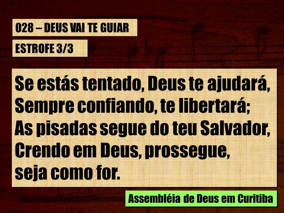 ESTROFE 3/3 Se estás tentado, Deus te ajudará, Sempre confiando, te libertará; As pisadas segue do teu Salvador, Crendo em Deus, prossegue, seja como