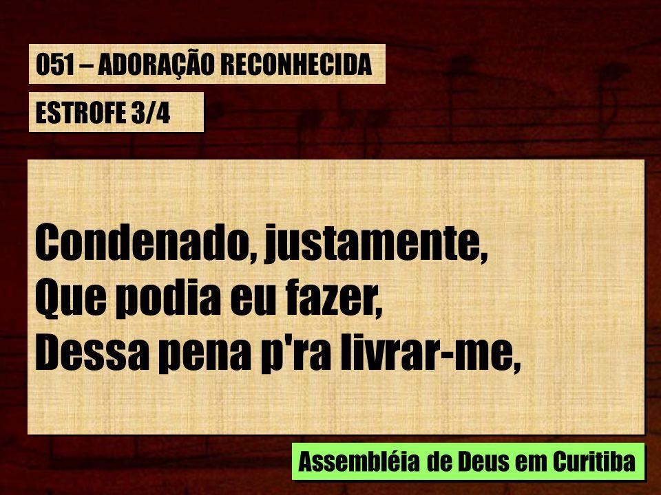 ESTROFE 3/4 O perdão pra merecer.O Seu sangue, o Seu sangue, Quis Jesus por mim verter.