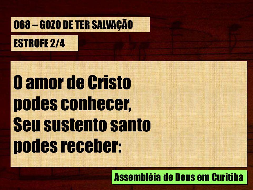 ESTROFE 2/4 O amor de Cristo podes conhecer, Seu sustento santo podes receber: O amor de Cristo podes conhecer, Seu sustento santo podes receber: Asse