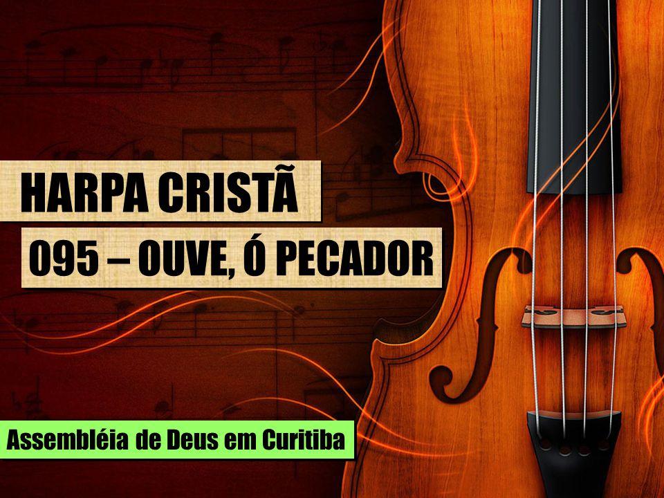 HARPA CRISTÃ 095 – OUVE, Ó PECADOR Assembléia de Deus em Curitiba