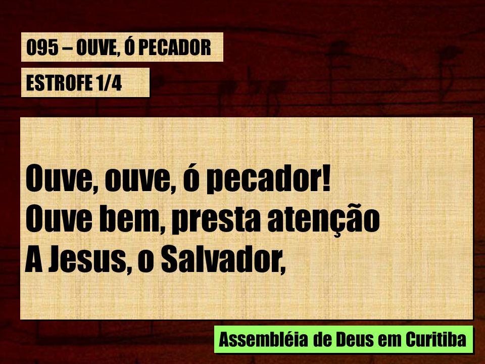 ESTROFE 1/4 Que do céu trouxe o perdão; Ouve a Sua meiga voz; Digna é de aceitação.