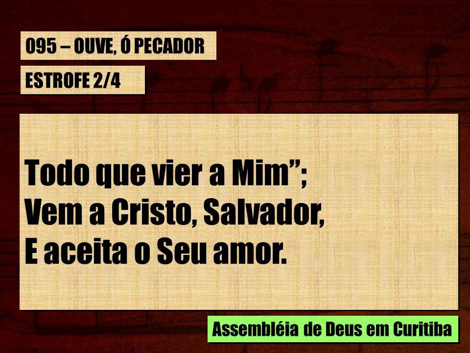 ESTROFE 2/4 Todo que vier a Mim; Vem a Cristo, Salvador, E aceita o Seu amor.
