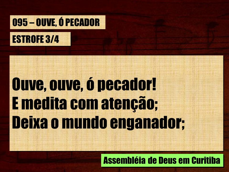 ESTROFE 3/4 Ouve, ouve, ó pecador.