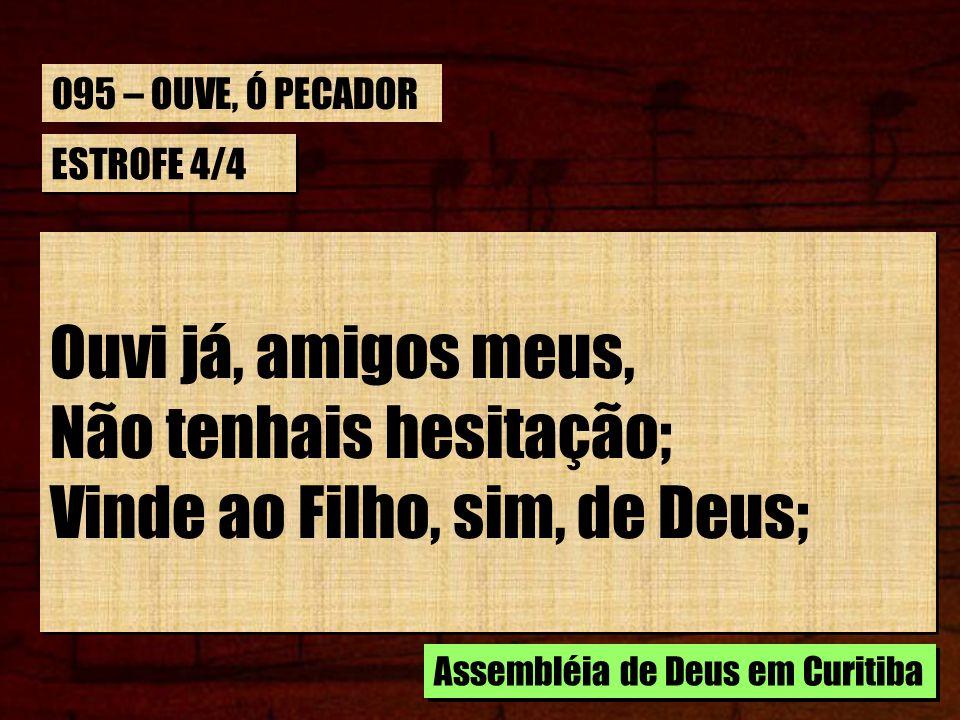 ESTROFE 4/4 Dai-Lhe o vosso coração; Ele diz: Quem crer em Mim, Não terá condenação.