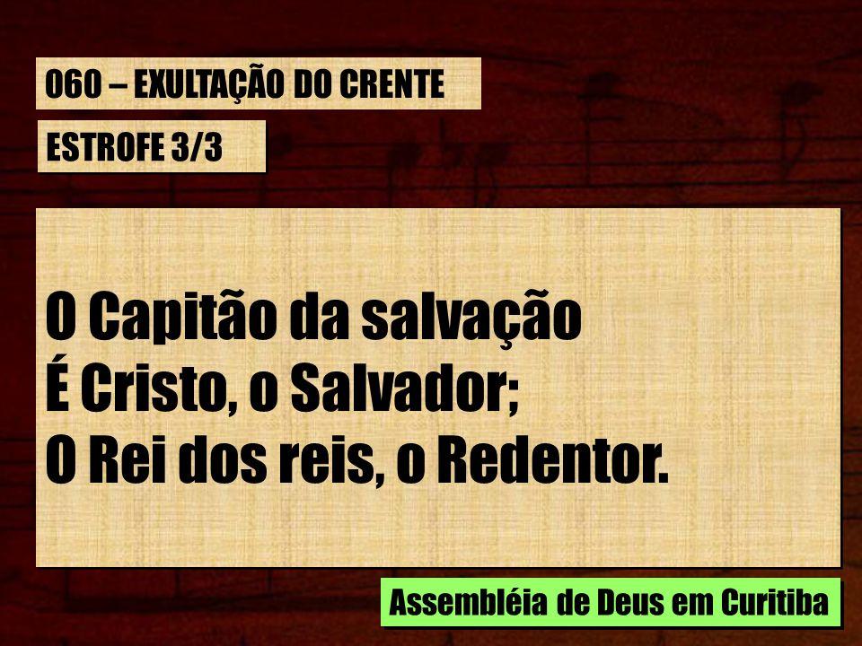 ESTROFE 3/3 O Capitão da salvação É Cristo, o Salvador; O Rei dos reis, o Redentor. O Capitão da salvação É Cristo, o Salvador; O Rei dos reis, o Rede