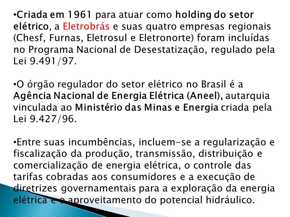 Criada em 1961 para atuar como holding do setor elétrico, a Eletrobrás e suas quatro empresas regionais (Chesf, Furnas, Eletrosul e Eletronorte) foram