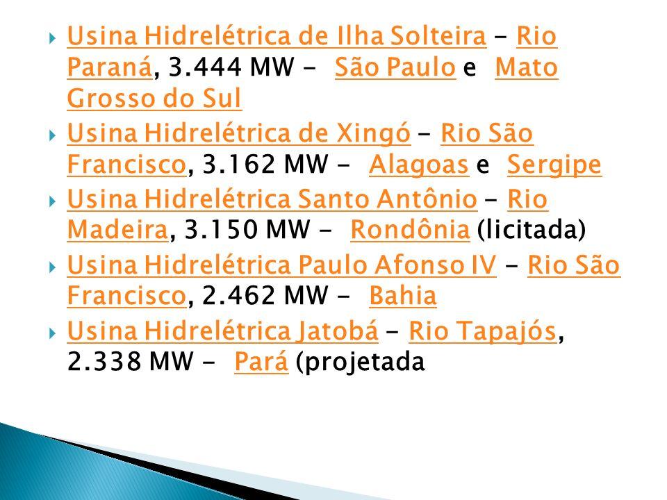 Usina Hidrelétrica de Ilha Solteira - Rio Paraná, 3.444 MW - São Paulo e Mato Grosso do Sul Usina Hidrelétrica de Ilha SolteiraRio ParanáSão PauloMato