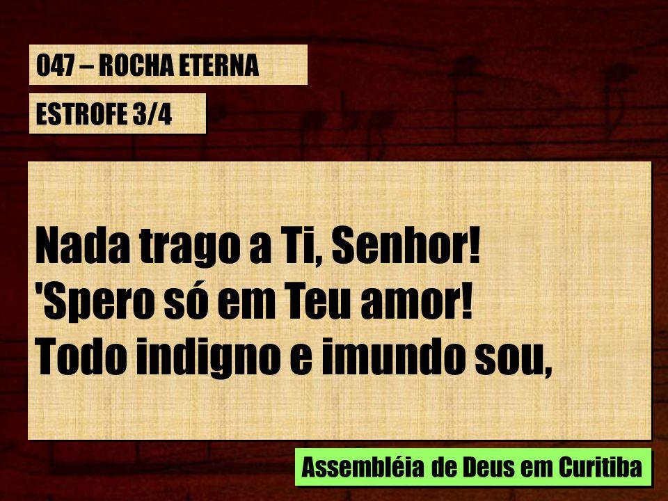 ESTROFE 3/4 Eis, sem Ti, perdido estou.No Teu sangue, ó Salvador, Lava um pobre pecador.