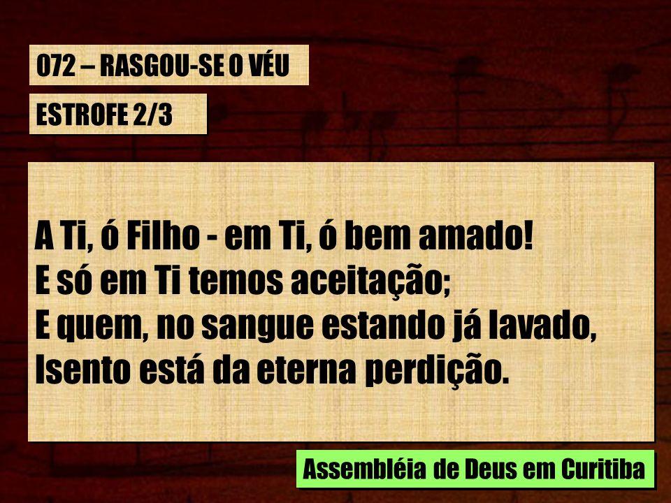ESTROFE 3/3 Ó Deus, a Ti de coração louvamos, Pois de Ti nos quiseste aproximar, Quando separados de Ti ficamos, Por Tua lei divina, violar, Ó Deus, a Ti de coração louvamos, Pois de Ti nos quiseste aproximar, Quando separados de Ti ficamos, Por Tua lei divina, violar, Assembléia de Deus em Curitiba 072 – RASGOU-SE O VÉU