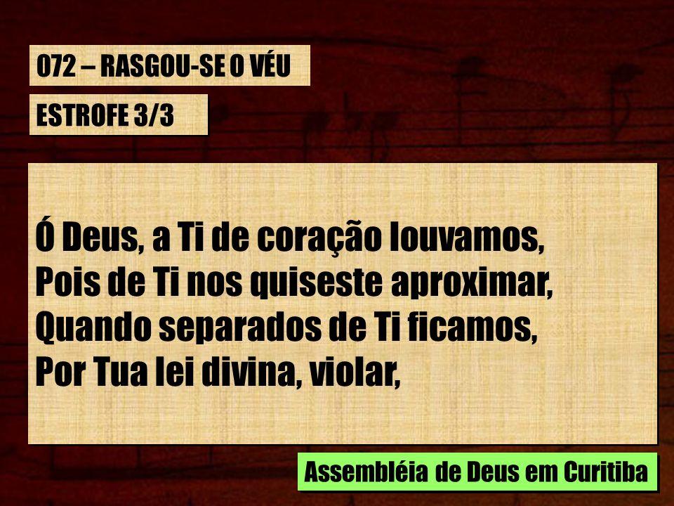 ESTROFE 3/3 Teus santos seguidores, consagrados, No sangue do bendito Salvador, O culto e adoração Te apresentamos, Porque nos chamaste, ó bom Senhor.