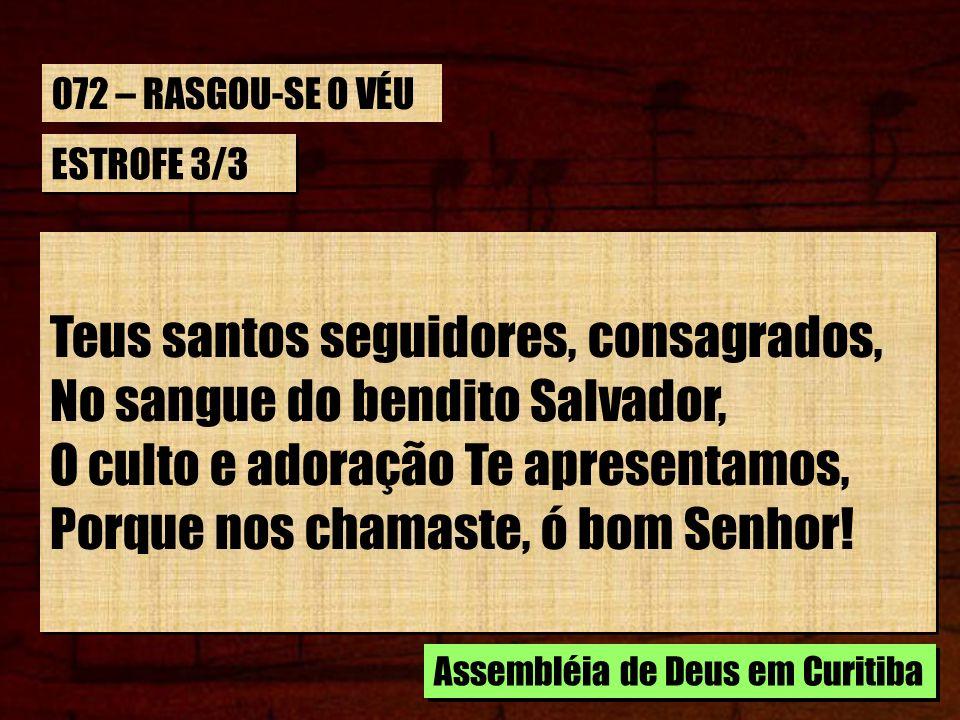 ESTROFE 3/3 Teus santos seguidores, consagrados, No sangue do bendito Salvador, O culto e adoração Te apresentamos, Porque nos chamaste, ó bom Senhor!