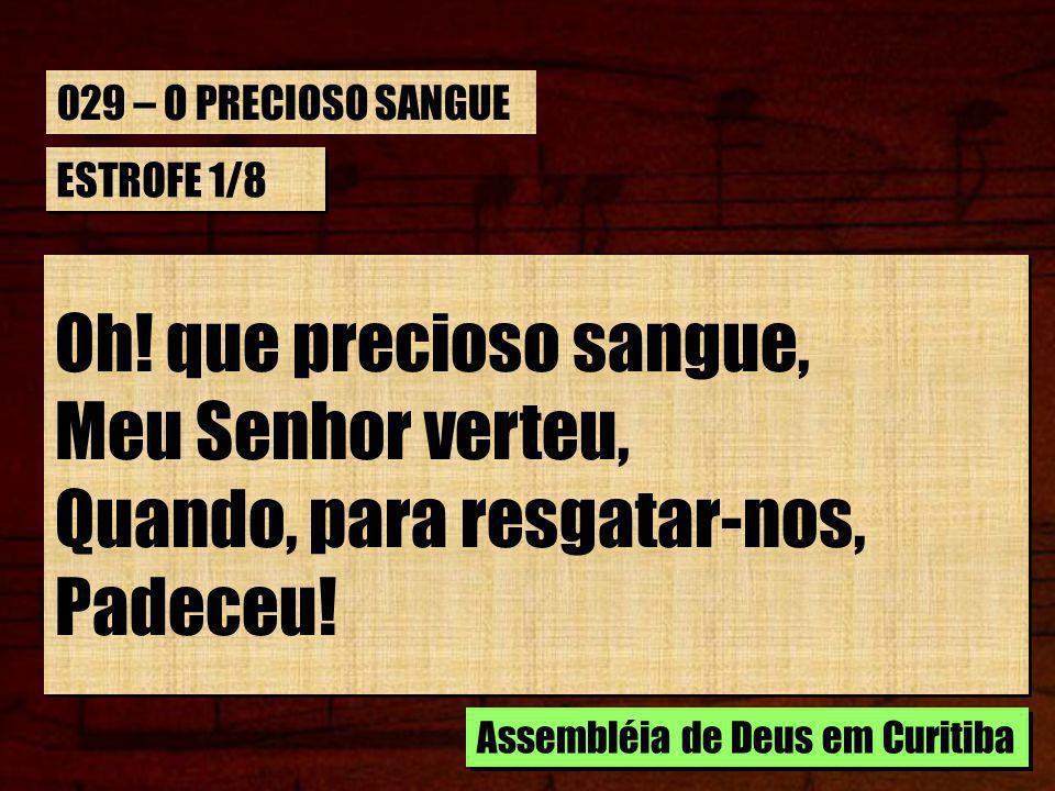 ESTROFE 2/8 Oh.que precioso sangue, Sangue de Jesus, Que por nós, foi derramado Sobre a cruz.