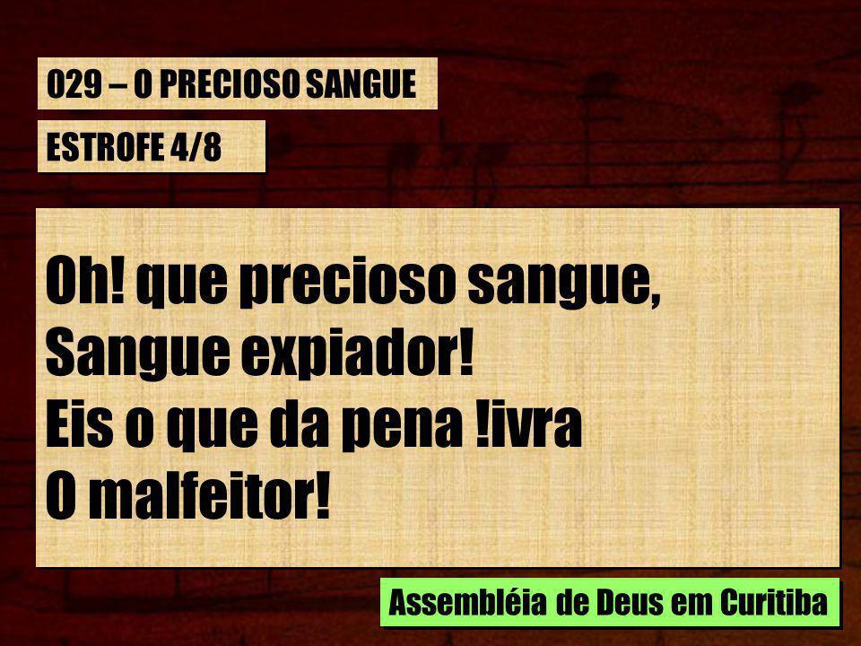 ESTROFE 5/8 Oh.que precioso sangue, Purificador. Que de toda a mancha lava O pecador.