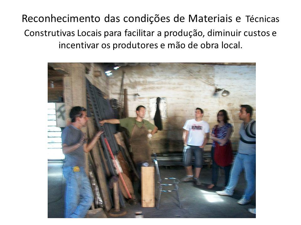 Reconhecimento das condições de Materiais e Técnicas Construtivas Locais para facilitar a produção, diminuir custos e incentivar os produtores e mão de obra local.