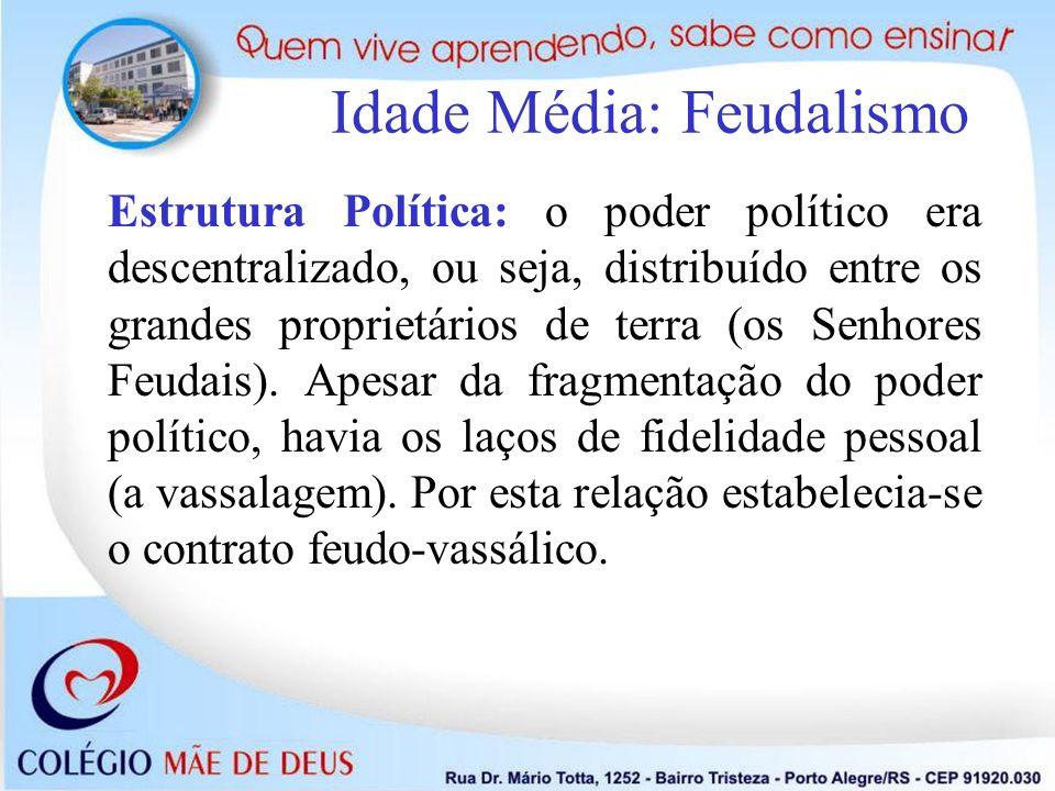 Estrutura Política: o poder político era descentralizado, ou seja, distribuído entre os grandes proprietários de terra (os Senhores Feudais). Apesar d