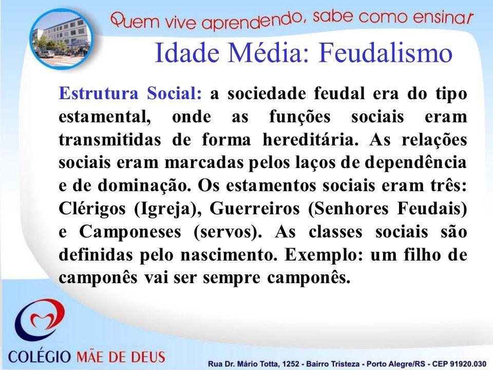 Estrutura Social: a sociedade feudal era do tipo estamental, onde as funções sociais eram transmitidas de forma hereditária. As relações sociais eram