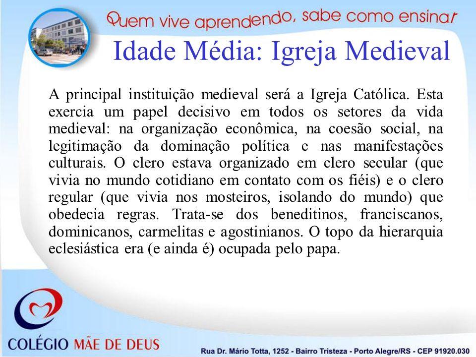 Idade Média: Igreja Medieval A principal instituição medieval será a Igreja Católica. Esta exercia um papel decisivo em todos os setores da vida medie