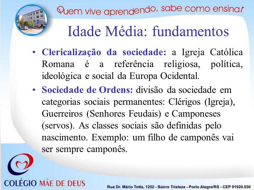 Idade Média: fundamentos Clericalização da sociedade: a Igreja Católica Romana é a referência religiosa, política, ideológica e social da Europa Ocide
