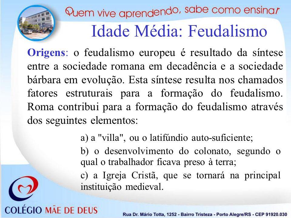 Idade Média: Feudalismo Origens: o feudalismo europeu é resultado da síntese entre a sociedade romana em decadência e a sociedade bárbara em evolução.