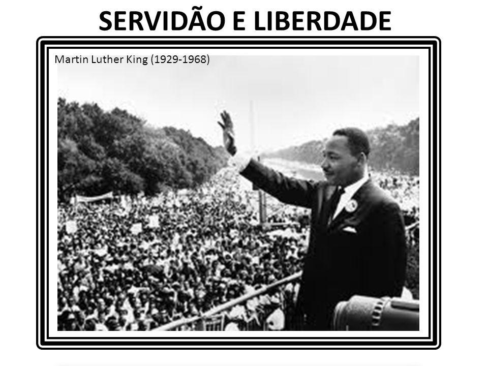 SERVIDÃO E LIBERDADE Martin Luther King (1929-1968)