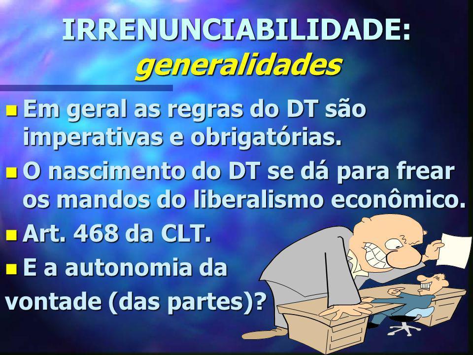IRRENUNCIABILIDADE: generalidades n Em geral as regras do DT são imperativas e obrigatórias. n O nascimento do DT se dá para frear os mandos do libera