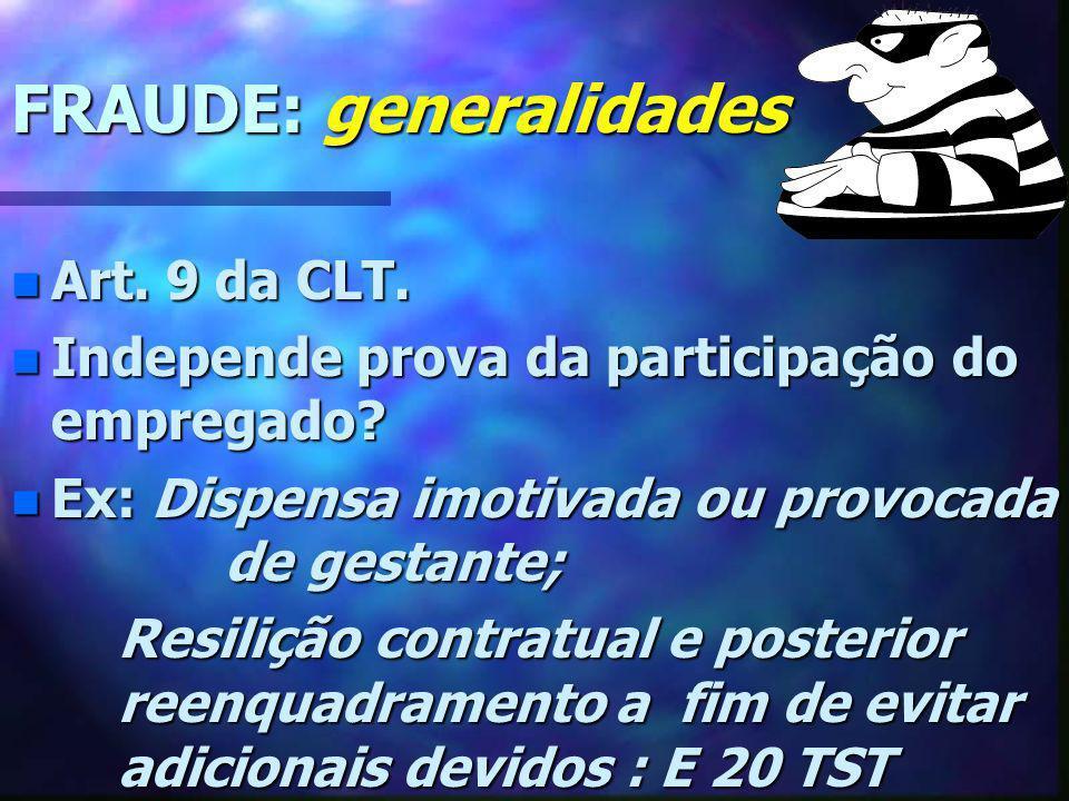 FRAUDE: generalidades n Art. 9 da CLT. n Independe prova da participação do empregado? n Ex: Dispensa imotivada ou provocada de gestante; Resilição co