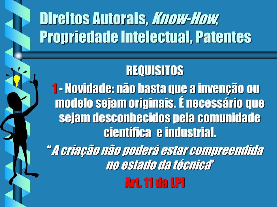 Direitos Autorais, Know-How, Propriedade Intelectual, Patentes REQUISITOS 1 - Novidade: não basta que a invenção ou modelo sejam originais. É necessár