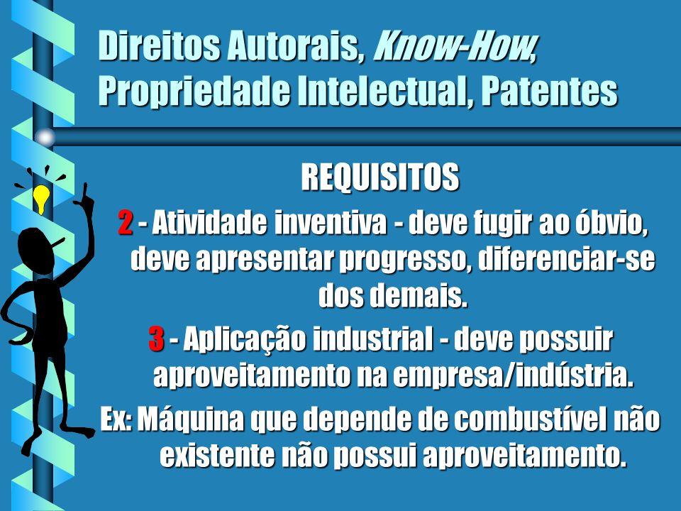 Direitos Autorais, Know-How, Propriedade Intelectual, Patentes REQUISITOS 2 - Atividade inventiva - deve fugir ao óbvio, deve apresentar progresso, di