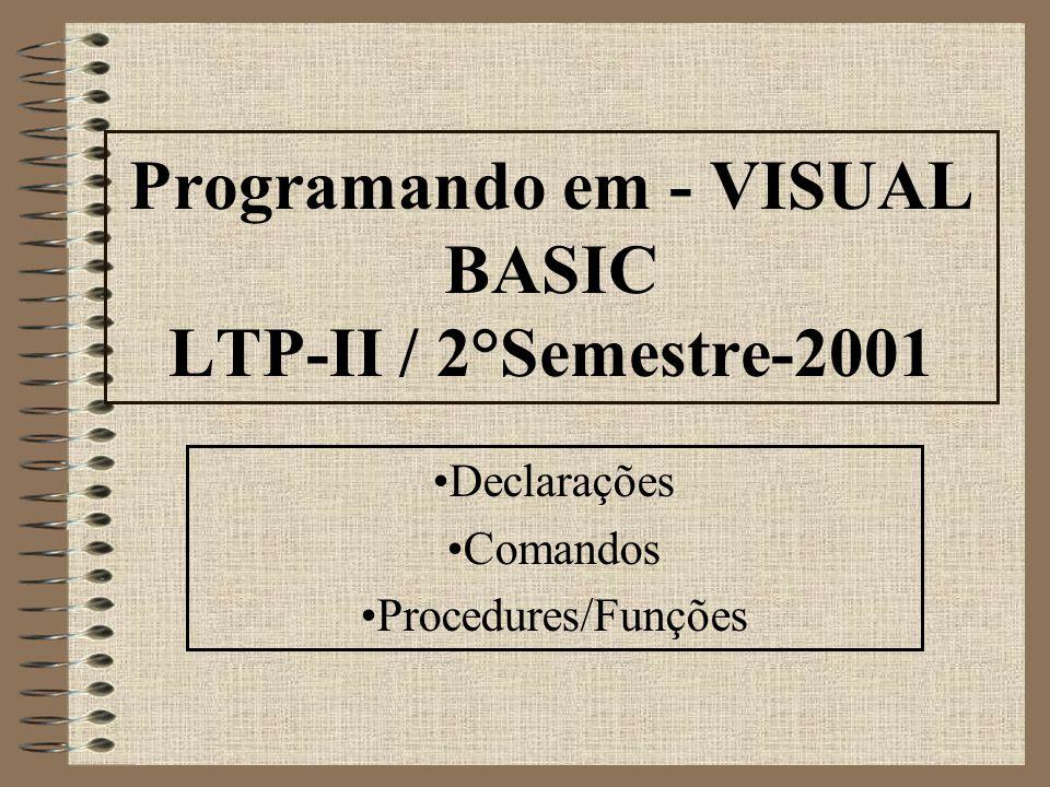 Programando em - VISUAL BASIC LTP-II / 2°Semestre-2001 Declarações Comandos Procedures/Funções