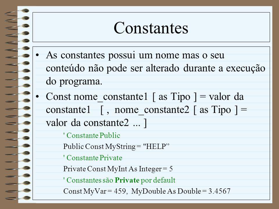 Constantes As constantes possui um nome mas o seu conteúdo não pode ser alterado durante a execução do programa. Const nome_constante1 [ as Tipo ] = v