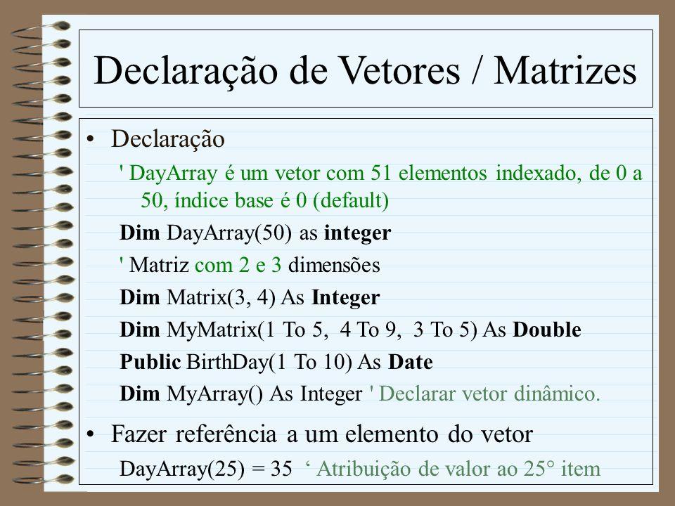 Declaração de Vetores / Matrizes Declaração ' DayArray é um vetor com 51 elementos indexado, de 0 a 50, índice base é 0 (default) Dim DayArray(50) as