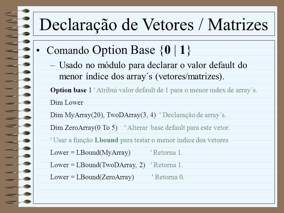 Declaração de Vetores / Matrizes Comando Option Base {0 | 1} –Usado no módulo para declarar o valor default do menor índice dos array´s (vetores/matri