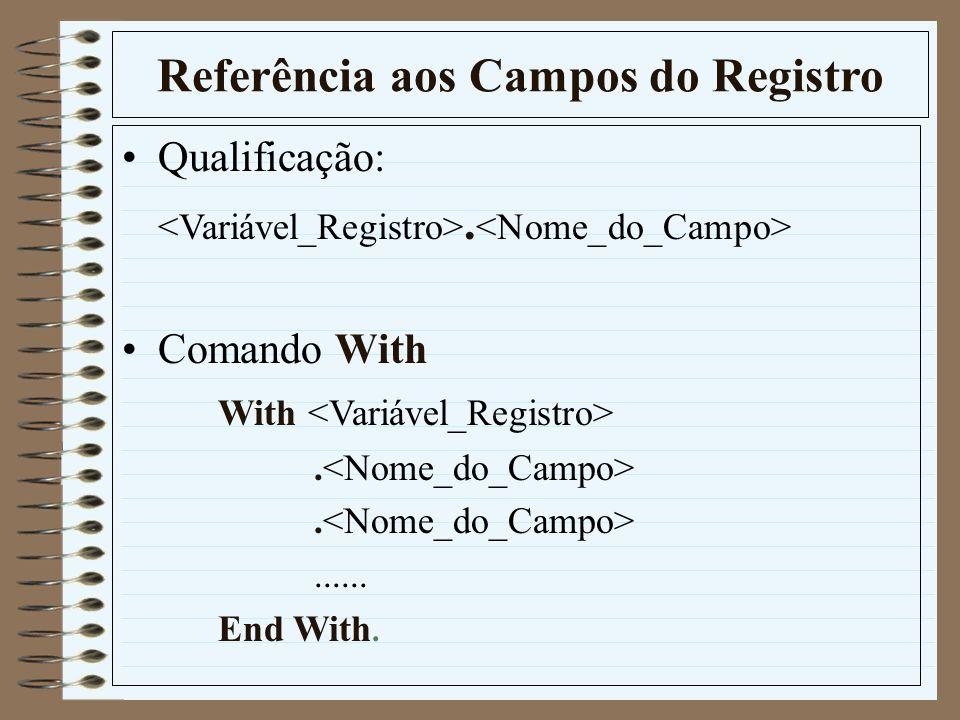 Referência aos Campos do Registro Qualificação:. Comando With With....... End With.