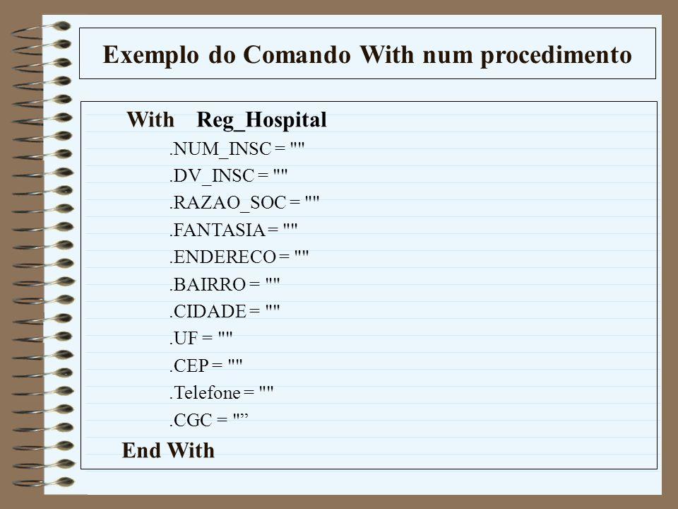Exemplo do Comando With num procedimento With Reg_Hospital.NUM_INSC =