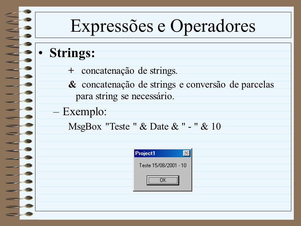 Expressões e Operadores Strings: + concatenação de strings. & concatenação de strings e conversão de parcelas para string se necessário. –Exemplo: Msg