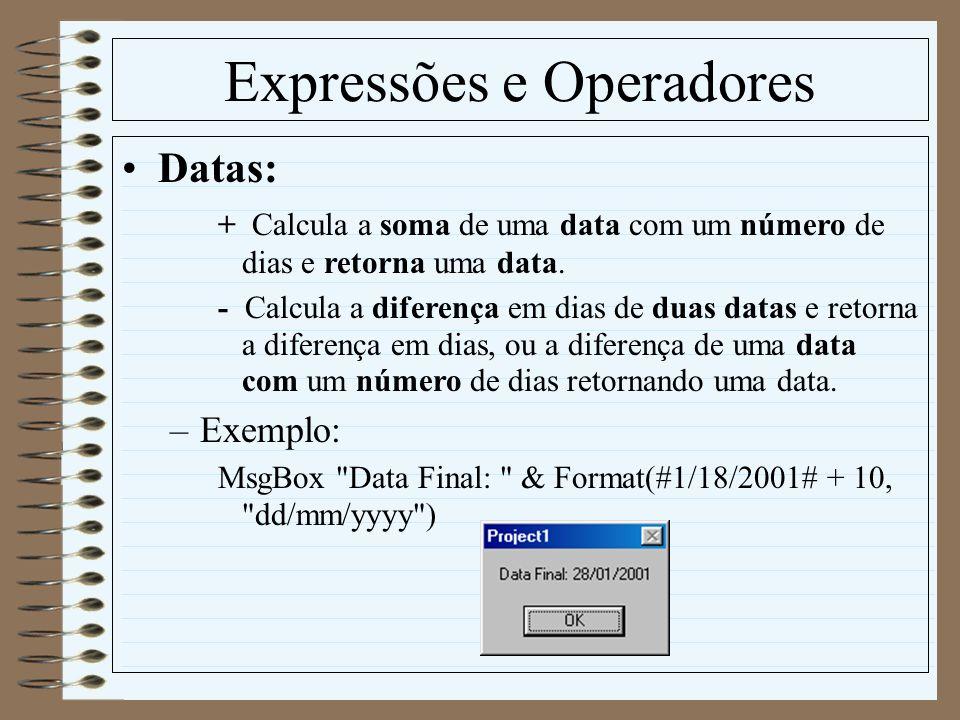 Expressões e Operadores Datas: + Calcula a soma de uma data com um número de dias e retorna uma data. - Calcula a diferença em dias de duas datas e re