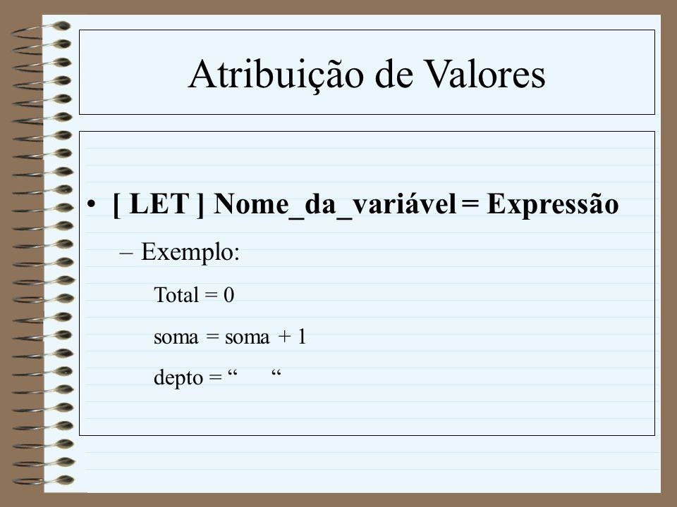 Atribuição de Valores [ LET ] Nome_da_variável = Expressão –Exemplo: Total = 0 soma = soma + 1 depto =