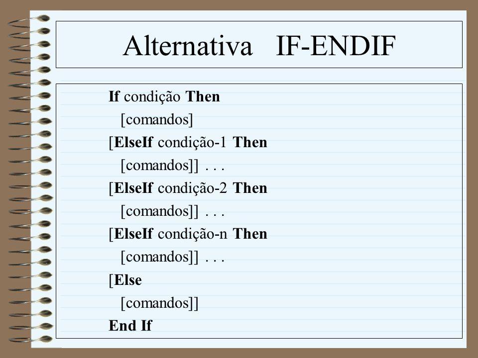 Alternativa IF-ENDIF If condição Then [comandos] [ElseIf condição-1 Then [comandos]]... [ElseIf condição-2 Then [comandos]]... [ElseIf condição-n Then