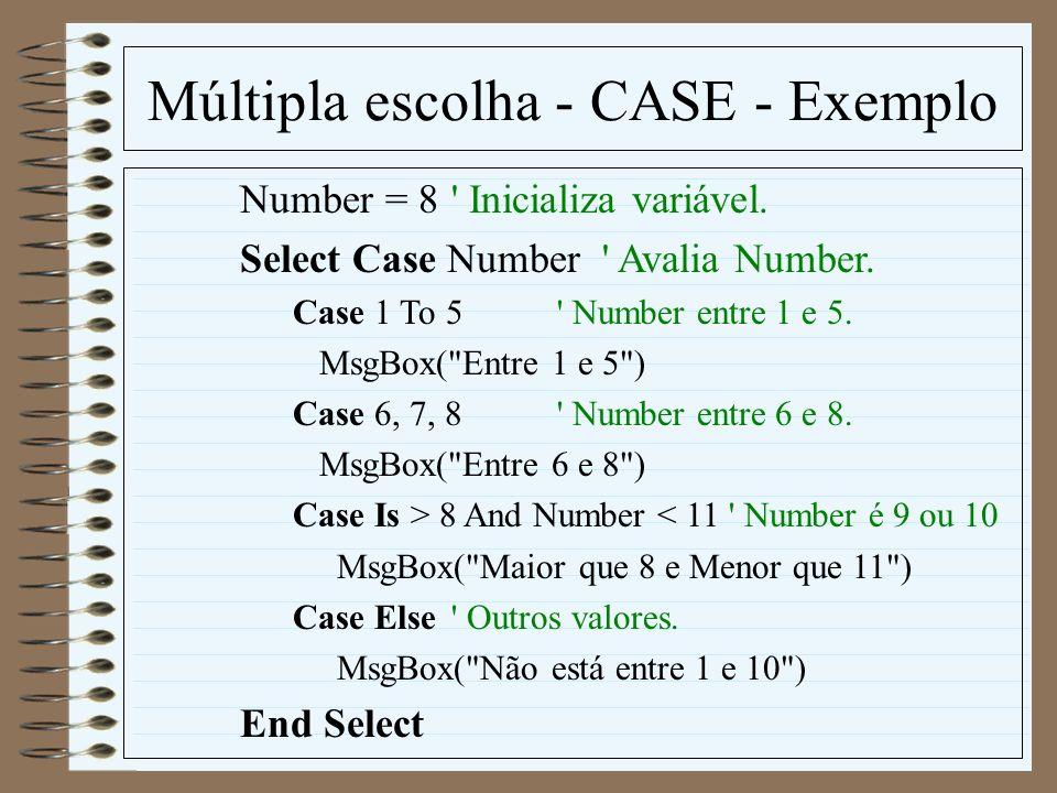 Múltipla escolha - CASE - Exemplo Number = 8' Inicializa variável. Select Case Number ' Avalia Number. Case 1 To 5' Number entre 1 e 5. MsgBox(