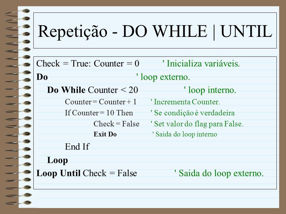 Repetição - DO WHILE | UNTIL Check = True: Counter = 0 ' Inicializa variáveis. Do ' loop externo. Do While Counter < 20 ' loop interno. Counter = Coun