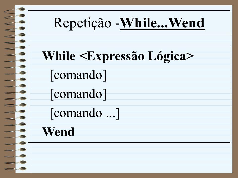 Repetição -While...Wend While [comando] [comando...] Wend