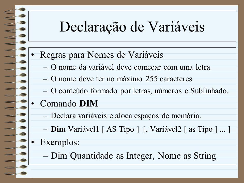 Declaração de Variáveis Regras para Nomes de Variáveis –O nome da variável deve começar com uma letra –O nome deve ter no máximo 255 caracteres –O con
