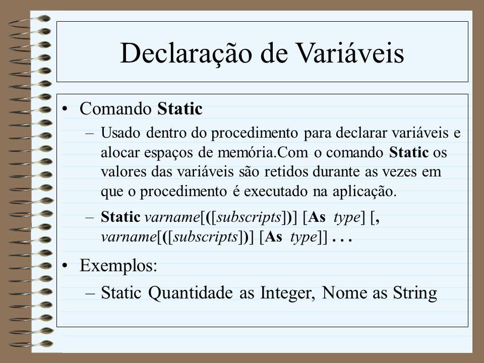Declaração de Variáveis Comando Static –Usado dentro do procedimento para declarar variáveis e alocar espaços de memória.Com o comando Static os valor