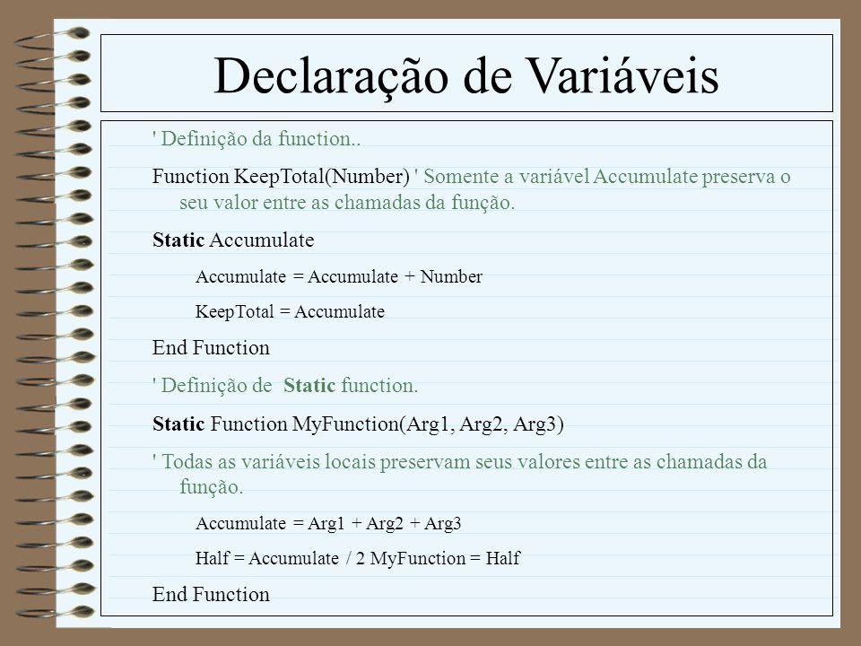 Declaração de Variáveis ' Definição da function.. Function KeepTotal(Number) ' Somente a variável Accumulate preserva o seu valor entre as chamadas da