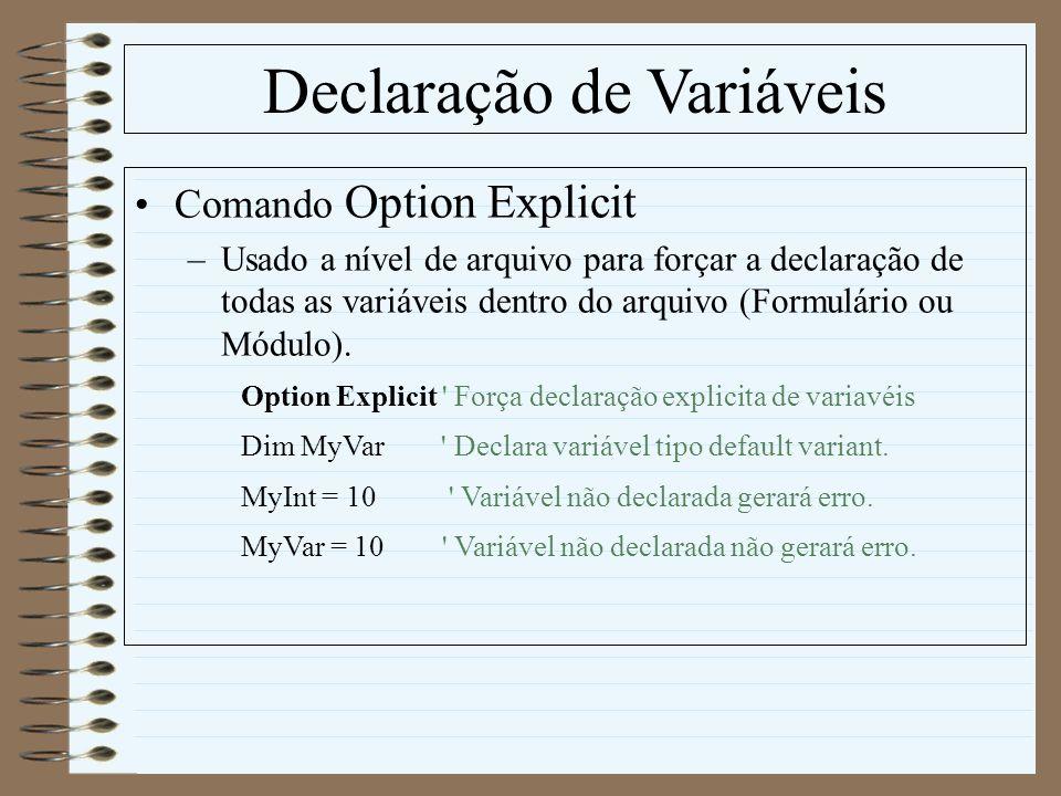 Declaração de Variáveis Comando Option Explicit –Usado a nível de arquivo para forçar a declaração de todas as variáveis dentro do arquivo (Formulário