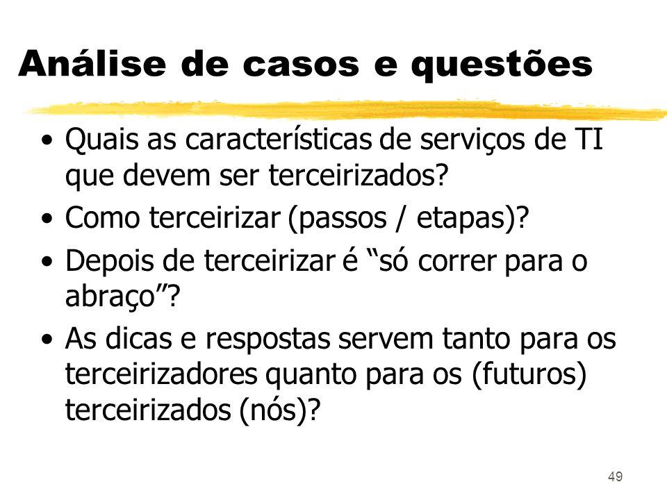 49 Análise de casos e questões Quais as características de serviços de TI que devem ser terceirizados? Como terceirizar (passos / etapas)? Depois de t