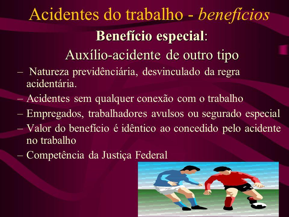 Acidentes do trabalho - benefícios Benefício especial: Auxílio-acidente de outro tipo – Natureza previdênciária, desvinculado da regra acidentária.